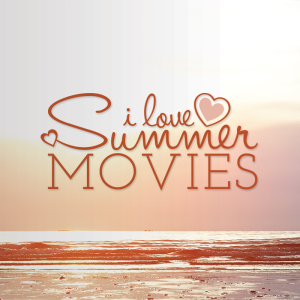 SummerMovies_ILoveSummerMovies